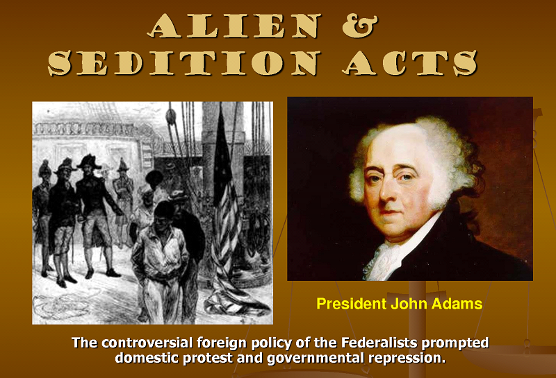alien and sedition act of 1798 Transfer of power washington's farewell in response, adams and the federalist congress passed the unpopular alien and sedition acts in 1798.
