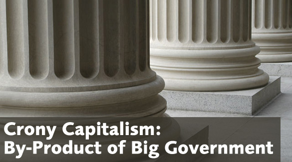 Crony Capitalism - Byproduct of Big Govt