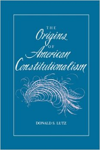 Origins of American Constitutionalism - Donald Lutz
